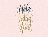 Make Today Great - Gold And Gray Hand Lettering Inscription Text On A Pink With White Dots Backgroun poster
