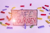 Word Writing Text Safe Journey. Business Concept For Polite Way Of Wishing Someone A Safe Journey Or poster