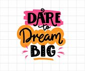 Dare To Dream Big. Positive Business Quote, Handwritten Saying. Lettering For Printed Tees, Apparel  poster