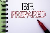 Handwriting Text Be Prepared. Concept Meaning Preparedness Challenge Opportunity Prepare Plan Manage poster