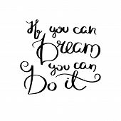If You Can Dream You Can Do It. Inspirational Vector Hand Drawn Quote. Ink Brush Lettering Isolated  poster