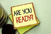Conceptual Hand Writing Showing Are You Ready Question. Business Photo Showcasing Be Prepared Motiva poster