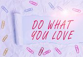 Text Sign Showing Do What You Love. Conceptual Photo Make Enjoyable Things Do Activities With Motiva poster