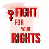 Fight For Your Rights, Feminist Message. Concept Of Unity, Revolution, Fight, Protest. Women Rights. poster