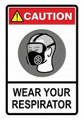 Wear your respirator, safety warning sign. Construction Industry Safety.