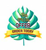 Special Offer Order Today 15 Off Promo Logo. Summer Sale Emblem With Tropical Plant Leaf. Exclusive  poster