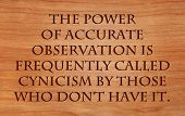 The power of accurate observation is frequently called cynicism by those who don't have it  - quote