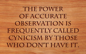 picture of sarcastic  - The power of accurate observation is frequently called cynicism by those who don - JPG
