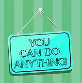 Handwriting Text Writing You Can Do Anything. Concept Meaning Motivation For Doing Something Believe poster