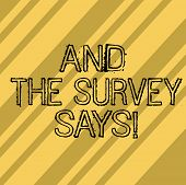 Writing Note Showing And The Survey Says. Business Photo Showcasing Results Of The Poll Communicatin poster