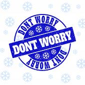 Dont Worry Round Stamp Seal On Winter Background With Snowflakes. Blue Vector Rubber Imprint With Do poster