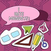 Writing Note Showing I Hate Mondays. Business Photo Showcasing Not Liking The First Day Of Week Back poster