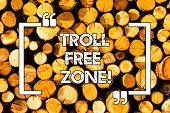 Word Writing Text Troll Free Zone. Business Concept For Social Network Where Tolerance And Good Beha poster