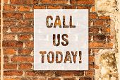 Conceptual Hand Writing Showing Call Us Today. Business Photo Text Make A Telephone Calling To Ask F poster
