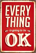 Vintage metal sign - Everything is going to be ok - Vector EPS10. Grunge effects can be easily remov