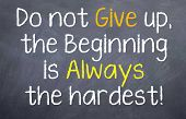 Don't give up, the beginning is always the hardest