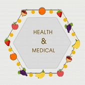 Stylish text of health and medical in a frame surrounded by fruits.
