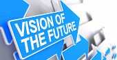 Vision Of The Future - Inscription On Blue Cursor. 3d. poster
