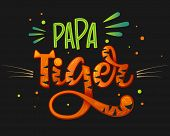 Papa Tiger Color Hand Draw Calligraphy Script Lettering Whith Dots, Splashes And Whiskers Decore. poster