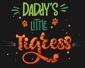 Daddys Little Tigress Color Hand Draw Calligraphy Script Lettering Text Whith Dots, Splashes And Wh poster