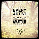 Inspirational Typographic Quote - Every Artist was once an Amateur