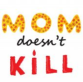 Mom Does Not Kill Sign. Abortion Protest. Human Rights Business Concept. Protesting Abortion Illustr poster