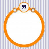 foto of quotation mark  - circular frame for your text and quotation mark - JPG