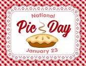Pie Day, January 23, Tasty American National Holiday, Fresh Baked Sweet Dessert Treat, Eyelet Lace D poster