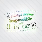 Always Seems Impossible Until It Is Done