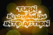 Turn Knowledge Into Action Concept