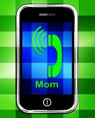 Call Mom On Phone Displays Talk To Mother