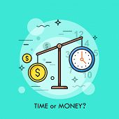 Watch And Dollar Coin On Scales. Time Or Money, Busyness And Strenuous Life, Choice And Dilemma Conc poster