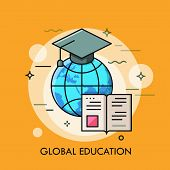 Globe With Graduation Cap And Opened Book. Modern Concept Of Global Education, International Student poster