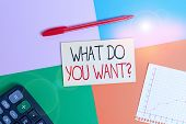 Word Writing Text What Do You Want Question. Business Concept For Tell Me Your Desires Requests Dean poster