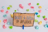 Text Sign Showing Create A Circle Of Influence. Conceptual Photo Be An Influencer Leader Motivate Ot poster