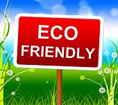 Eco Friendly Means Go Green And Eco-friendly