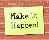 Make It Happen Indicates Achieve Positive And Determination