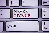Handwriting Text Writing Never Give Up. Concept Meaning Be Persistent Motivate Yourself Succeed Neve poster
