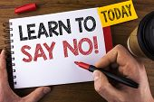 Conceptual Hand Writing Showing Learn To Say No Motivational Call. Business Photo Text Encouragement poster