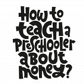 How To Teach A Preschooler About Money - Unique Vector Lettering, Hand-written Phrase About Kids Fin poster