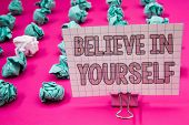 Conceptual Hand Writing Showing Believe In Yourself. Business Photo Showcasing Determination Positiv poster