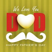 Concept for Happy Fathers Day with text we love you Dad and mustache on green abstract background.