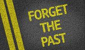 picture of yesteryear  - Forget the past written on the road - JPG