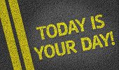 Today is Your Day written on the road
