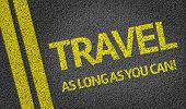 Travel As Long As You Can! written on the road