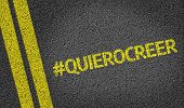 #QuieroCreer written on the road (in spanish)