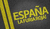 Espana La Furia Roja! written on the road (in spanish)