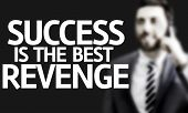 pic of revenge  - Business man with the text Success is the Best Revenge in a concept image - JPG