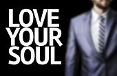 Business man with the text Love your Soul in a concept image