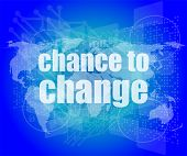 Business Concept: Words Chance To Change On Digital Touch Screen